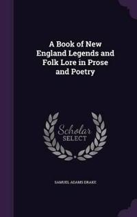 A Book of New England Legends and Folk Lore, in Prose and Poetry