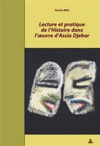 Lecture Et Pratique de L Histoire Dans L Uvre D Assia Djebar = Lecture Et Pratique de L'Histoire Dans L'Oeuvre D'Assia Djebar