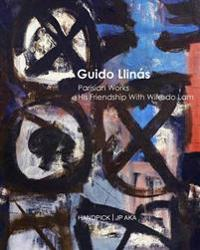 Guido Llin s Parisian Works His Friendship with Wifredo Lam
