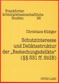 Schutzinteresse Und Deliktsstruktur Der Bestechungsdelikte ( 331 Ff. Stgb)
