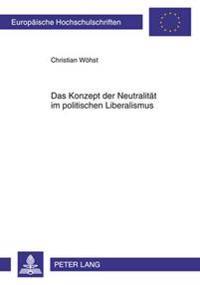Das Konzept Der Neutralitaet Im Politischen Liberalismus: Potentiale Einer Umstrittenen Idee- Mit Einem Vorwort Von Christian Schwaabe