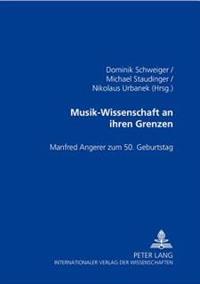 Musik-Wissenschaft an Ihren Grenzen: Manfred Angerer Zum 50. Geburtstag