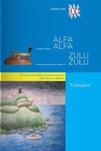 Alfaalfa Zuluzulu - Il Semaforo: Per Una Storia Delle Telecomunicazioni Della Marina Militare