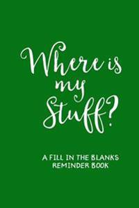 Where's My Stuff? (Green): A 'Fill in the Blanks' Reminder Book