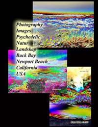 Photography Images Psychedelic Natur Landskap Back Bay Newport Beach California USA - Grace Divine | Inprintwriters.org