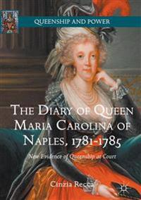 The Diary of Queen Maria Carolina of Naples, 1781-1785