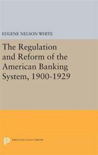 The Regulation and Reform of the American Banking System 1900-1929