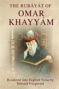 The Rubáyát of Omar Khayyám: (or, Rubaiyat of Omar Khayyam)