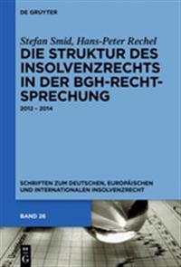 Die Struktur Des Insolvenzrechts in Der Bgh-Rechtsprechung: 2012 - 2014
