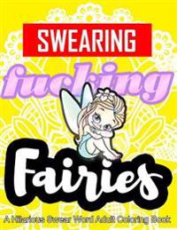 Swearing Fairies: A Hilarious Swear Word Adult Coloring Book: Fun Sweary Colouring: Dancing Fairies, Cute Animals, Pretty Flowers...