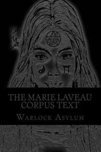 The Marie Laveau Corpus Text: Explorations Into the Magical Arts of Ninzuwu as Dictated by Marie Laveau