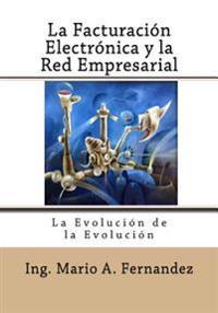 La Facturacion Electronica y La Red Empresarial: La Evolucion de La Evolucion