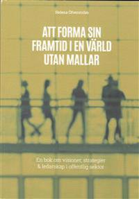 Att forma sin framtid i en värld utan mallar : en bok om visioner, strategier & ledarskap