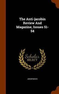 The Anti-Jacobin Review and Magazine, Issues 51-54