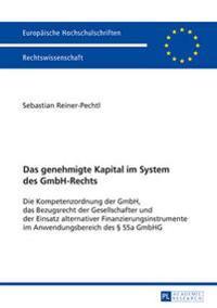 Das Genehmigte Kapital Im System Des Gmbh-Rechts: Die Kompetenzordnung Der Gmbh, Das Bezugsrecht Der Gesellschafter Und Der Einsatz Alternativer Finan