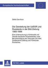 Die Darstellung Der Udssr Und Russlands in Der Bild-Zeitung 1985-1999: Eine Untersuchung Zu Kontinuitaet Und Wandel Deutscher Russlandbilder Unter Ber