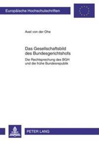Das Gesellschaftsbild Des Bundesgerichtshofs: Die Rechtsprechung Des Bgh Und Die Fruehe Bundesrepublik