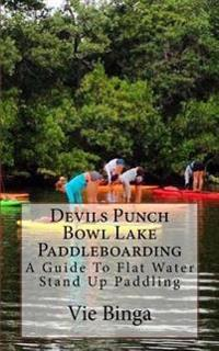 Devils Punch Bowl Lake Paddleboarding: A Guide to Flat Water Stand Up Paddling