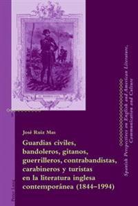 Guardias Civiles, Bandoleros, Gitanos, Guerrilleros, Contrabandistas, Carabineros y Turistas En La Literatura Inglesa Contemporanea (1844-1994)