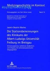 Die Stationsbenennungen Des Klinikums Der Albert-Ludwigs-Universitaet Freiburg Im Breisgau: Erinnerungskultur, Kollektives Gedaechtnis Und Umgang Mit