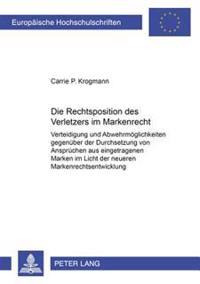 Die Rechtsposition Des Verletzers Im Markenrecht: Verteidigung Und Abwehrmoeglichkeiten Gegenueber Der Durchsetzung Von Anspruechen Aus Eingetragenen
