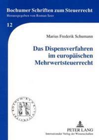 Das Dispensverfahren Im Europaeischen Mehrwertsteuerrecht: Grenzen Nationaler Alleingaenge Nach Art. 395 Der Mehrwertsteuersystemrichtlinie in Der Bet