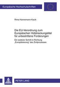 Die Eu-Verordnung Zum Europaeischen Vollstreckungstitel Fuer Unbestrittene Forderungen: Ein Weiterer Schritt in Richtung Europaeisierung Des Zivilproz