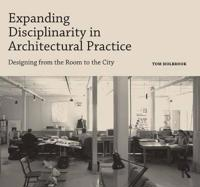 Expanding Disciplinarity in Architectural Practice: Designing from the Room to the City