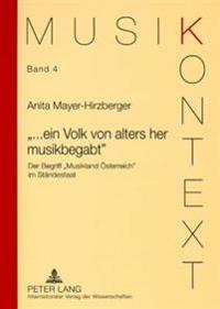 ...Ein Volk Von Alters Her Musikbegabt: Der Begriff Musikland Oesterreich Im Staendestaat