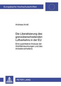 Die Liberalisierung Des Grenzueberschreitenden Luftverkehrs in Der Eu: Eine Quantitative Analyse Der Wohlfahrtswirkungen Und Des Anbieterverhaltens