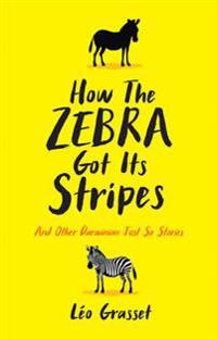 How the zebra got its stripes - tales from the weird and wonderful world of