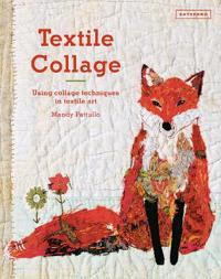 Textile Collage: Using Collage Techniques in Textile Art