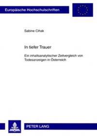 In Tiefer Trauer: Ein Inhaltsanalytischer Zeitvergleich Von Todesanzeigen in Oesterreich