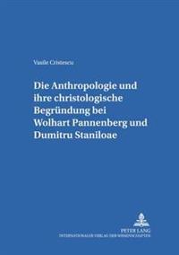 Die Anthropologie Und Ihre Christologische Begruendung Bei Wolfhart Pannenberg Und Dumitru Staniloae