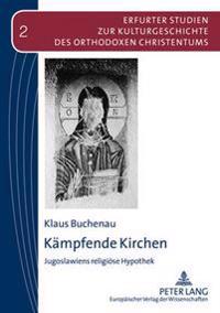 Kaempfende Kirchen: Jugoslawiens Religioese Hypothek