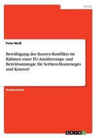 Bewaltigung Des Kosovo-Konflikts Im Rahmen Einer Eu-Annaherungs- Und Beitrittsstrategie Fur Serbien-Montenegro Und Kosovo?