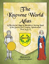 The Knowne World Atlas: A Territorial Maps & Heraldry Coloring Book for the Society for Creative Anachronisms, Circa as L
