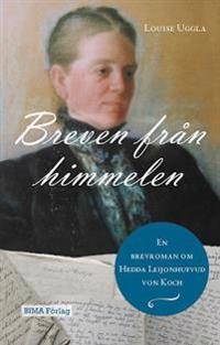 Breven från himmelen : en brevroman om Hedda Leijonhufvud von Koch