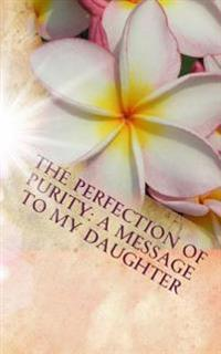The Perfection of Purity: A Message to My Daughter