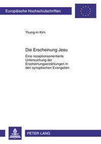 Die Erscheinung Jesu: Eine Rezeptionsorientierte Untersuchung Der Erscheinungserzaehlungen in Den Synoptischen Evangelien