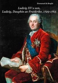 Ludvig XV:s son, Ludvig, Dauphin av Frankrike 1729-1765