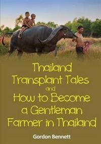 Thailand Transplant Tales and How to Become a Gentleman Farmer in Thailand