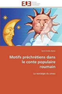 Motifs Pr�chr�tiens Dans Le Conte Populaire Roumain