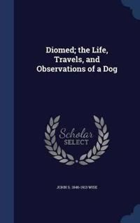 Diomed; The Life, Travels, and Observations of a Dog