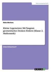 Kleine Legemeister. Mit Tangram Geometrisches Denken Fordern (Klasse 2, Mathematik)
