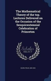 The Mathematical Theory of the Top. Lectures Delivered on the Occasion of the Sesquicentennial Celebration of Princeton