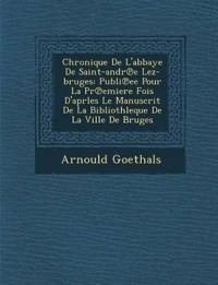 Chronique De L'abbaye De Saint-andr¿e Lez-bruges: Publi¿ee Pour La Pr¿emiere Fois D'aprles Le Manuscrit De La Bibliothleque De La Ville De Bruges