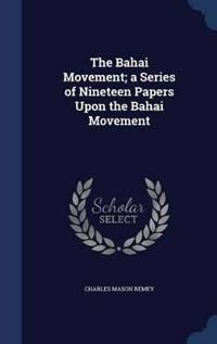 The Bahai Movement; A Series of Nineteen Papers Upon the Bahai Movement