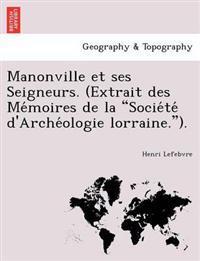 Manonville Et Ses Seigneurs. (Extrait Des Me Moires de La Socie Te D'Arche Ologie Lorraine.).