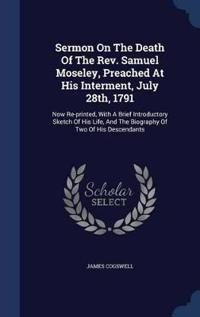 Sermon on the Death of the REV. Samuel Moseley, Preached at His Interment, July 28th, 1791
